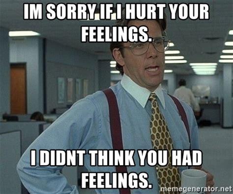 Hurt Feelings Meme - hurt feelings meme 28 images the 7 deadly sins of ppc sloth ppcsins wordstream hurt