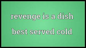 Revenge is a dish best served cold Meaning - YouTube