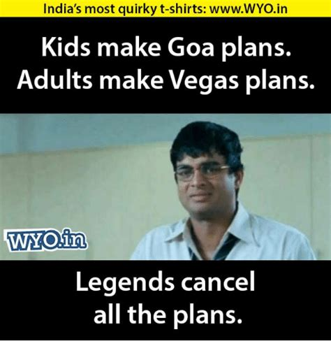 Memes For Adults - india s most quirky t shirts wwwwyoin kids make goa plans adults make vegas plans in legends