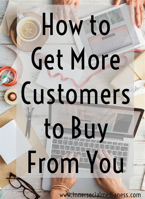 How To Get More Customers To Buy From You