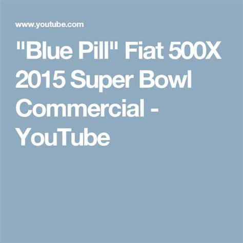 Fiat Bowl Commercial by Quot Blue Pill Quot Fiat 500x 2015 Bowl Commercial