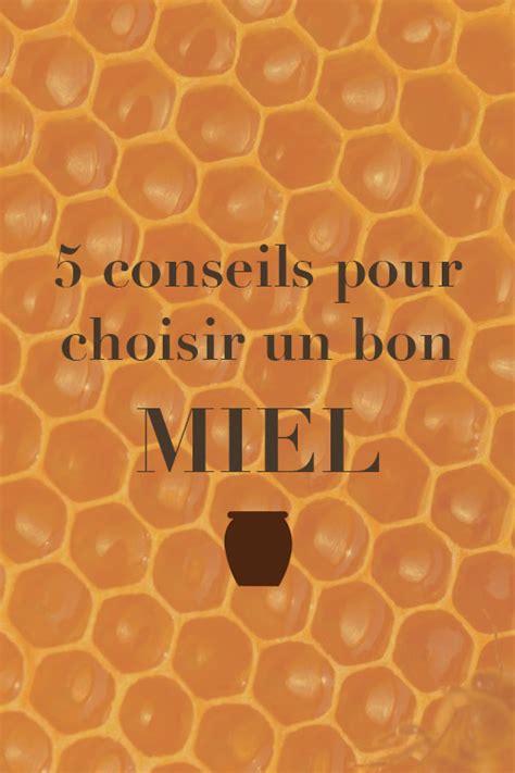 conseils pour cuisiner 5 conseils pour choisir un bon miel edélices