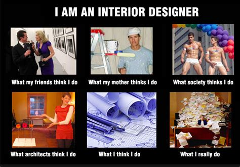 Designer Meme - cole barnett interior designer meme what society thinks i do what my mom thinks i do what i