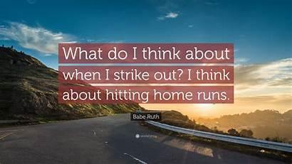Think Strike Ruth Babe Quote Hitting Runs