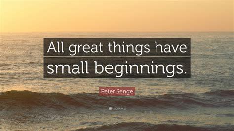 peter senge quote  great   small beginnings