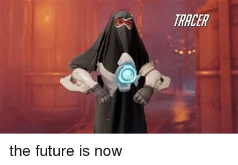 Tracer Memes - tracer the future is now future meme on sizzle