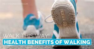 Walk This Way. Health Benefits of Walking. - Healthy Living How To Walking and Your Health