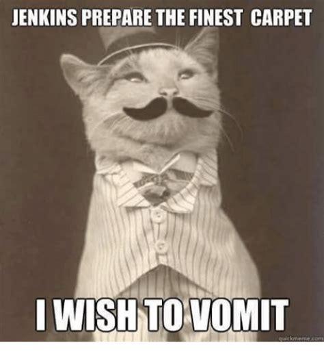 Vomit Meme - jenkins prepare the finest carpet floor matttroy