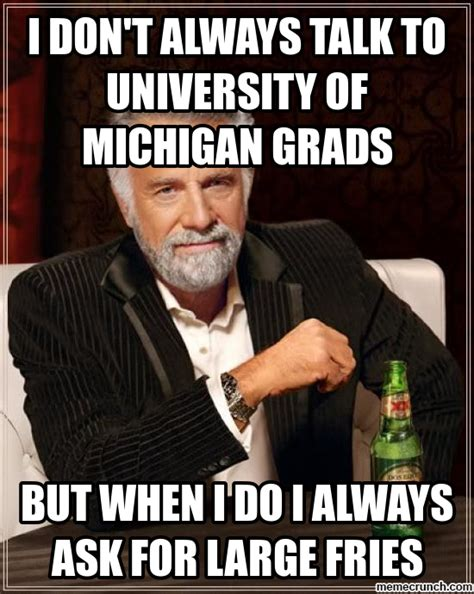 University Of Michigan Memes - i don t always talk to university of michigan grads