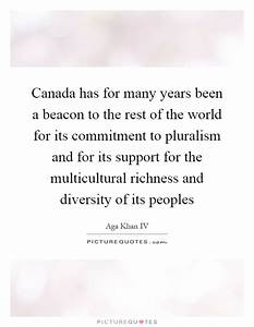 Canada has for ... Multiculturalism In Canada Quotes