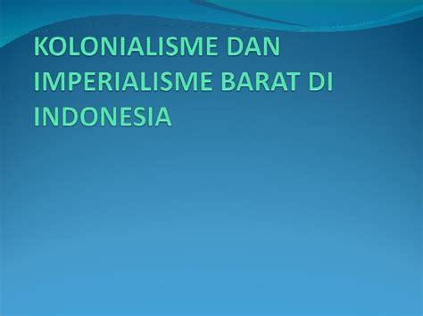 kolonialisme  imperialisme barat  indonesia