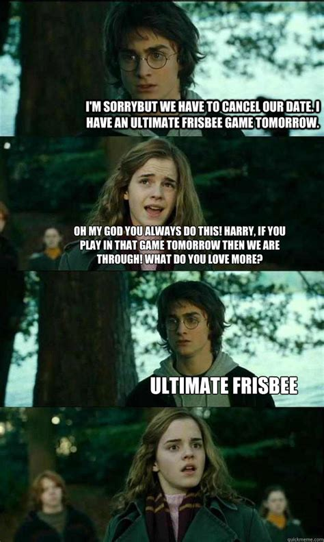 Ultimate Frisbee Memes - i m sorrybut we have to cancel our date i have an ultimate frisbee game tomorrow oh my god you
