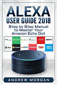 Read Or Download Alexa User Guide 2018  Step By Step