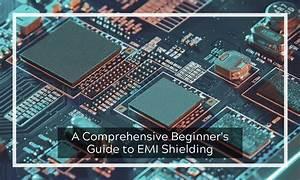 A Comprehensive Beginner U0026 39 S Guide To Emi Shielding