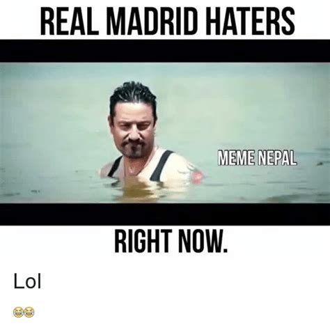 Memes For Haters - real madrid haters meme nepal right now lol lol meme on sizzle