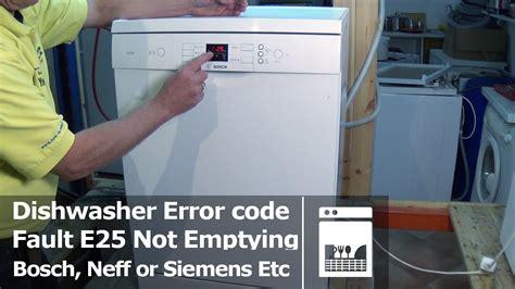Reset Bosch Geschirrspüler by Bosch Neff Or Siemens Dishwasher Not Emptying Fault E25