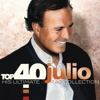 Top 40 Julio His Ultimate Top 40 Collection  Julio