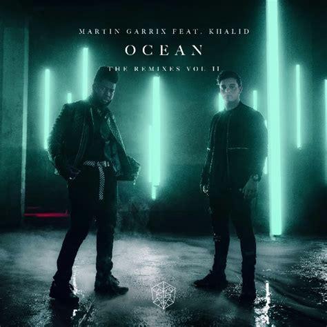 Ocean todd helder remix — martin garrix feat. Martin Garrix & Khalid's Ocean gets second remix pack