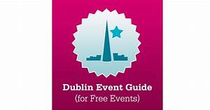 Dublin Event Guide  For Free Events