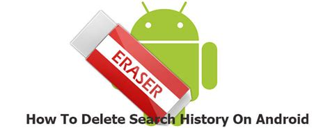 how to clear search history on android cover your tracks learn how to delete search history on