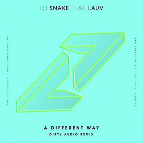 dj snake audio dj snake a different way dirty audio remix by dirty