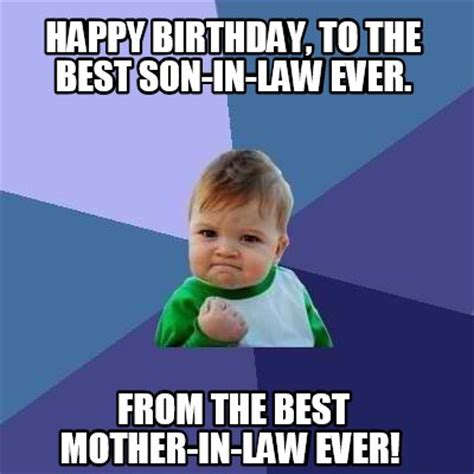 Best Mom Meme - meme creator happy birthday to the best son in law ever from the best mother in law ever