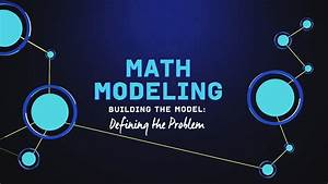 What is Math Modeling? Video Series Part 2: Defining the ...