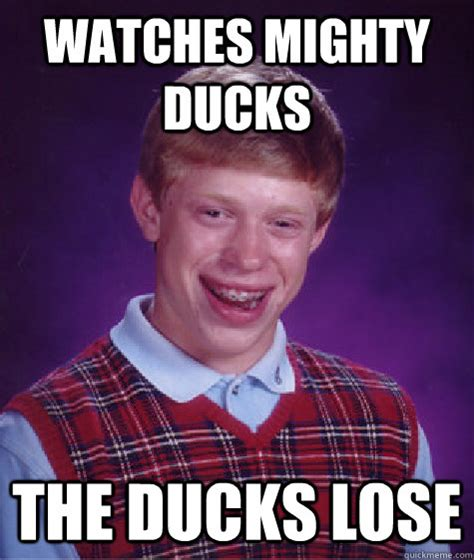 Mighty Ducks Meme - watches mighty ducks the ducks lose bad luck brian quickmeme