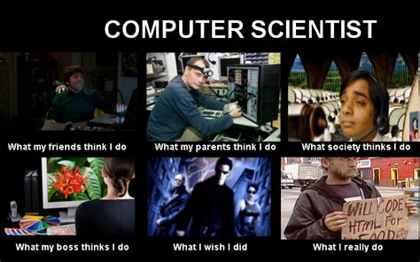 Computer Science Memes - computer scientist what people think i do what i really do know your meme