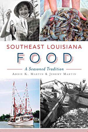 louisiana cuisine history southeast louisiana food a seasoned tradition by addie k martin martin the history