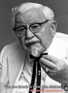 Well Let me just quote The Late Great Colonel Sanders ...