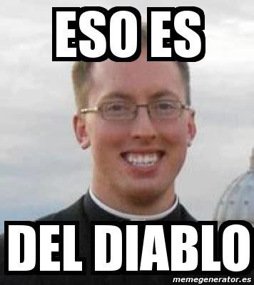 Memes Del Diablo - meme personalizado eso es del diablo 5107577
