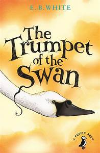 The Trumpet Of The Swan By E B White Penguin Books