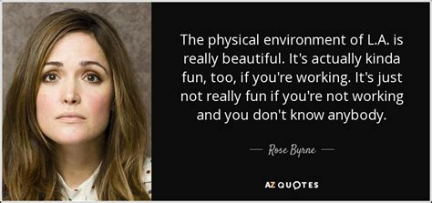 rose byrne quotes rose byrne quote the physical environment of l a is
