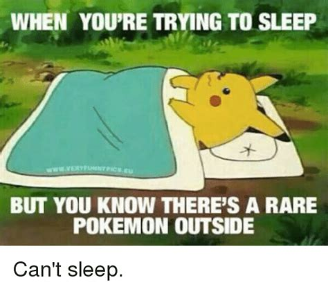 Trying To Sleep Meme - when you re trying to sleep but you know there s a rare pokemon outside can t sleep pokemon