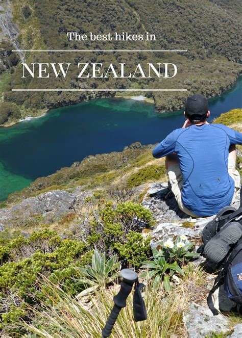 A List Of The 10 Best Hikes In New Zealand Anywhere From
