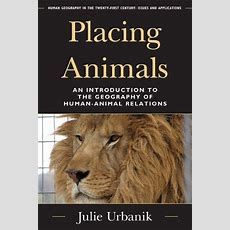 Placing Animals An Introduction To The Geography Of Humananimal Relations (human Geography In