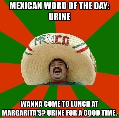 Margarita Meme - mexican word of the day urine wanna come to lunch at margarita s urine for a good time