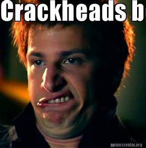 Meme Creator - Crackheads be like i dont usually smoke ...