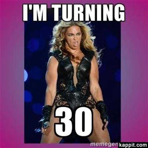Turning 30 Meme - i m turning 30