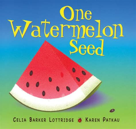 watermelon seed  celia barker lottridge karen