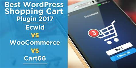 best shopping cart plugin 2017 ecwid vs woocommerce vs cart66