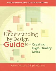 Wiggins  Mctighe  U0026 Ascd  Understanding By Design Guide To