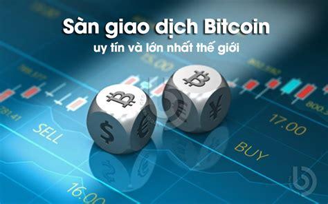 Sàn giao dịch tài sản mã hóa và blockchain. Top 6 Sàn mua bán giao dịch Bitcoin hàng đầu tại Việt Nam & Thế Giới