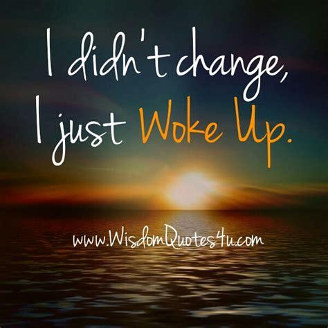 didnt change   woke  wisdom quotes