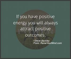 If you have positive energy you will always attract ...