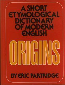 origins a etymological dictionary of modern by eric partridge reviews