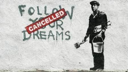 Follow Your Dreams Cancelled Banksy