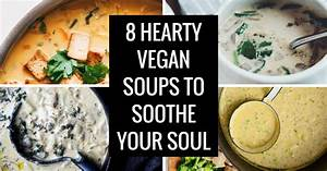 8 Hearty Vegan Soups to Soothe Your Soul The Tree Kisser