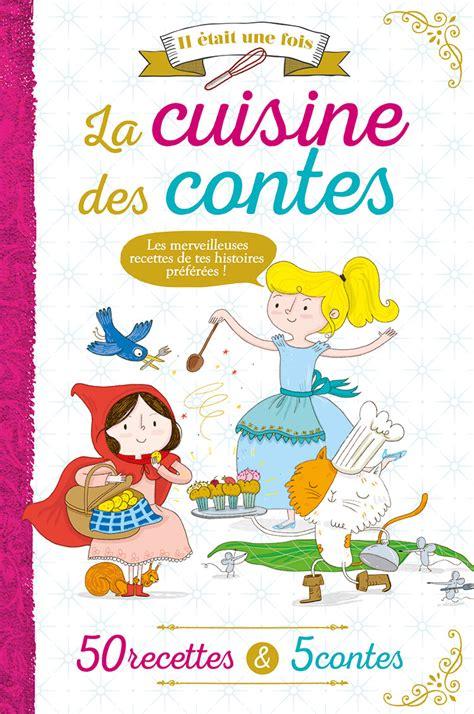 la cuisine pour les enfants recettes livre de conte gourmand